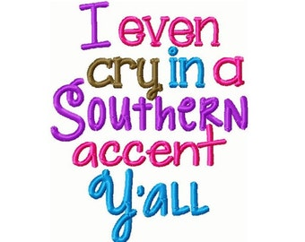 I Even Cry in a Southern Accent Ya'll Applique Embroidery Design 5x7 -INSTANT DOWNLOAD-