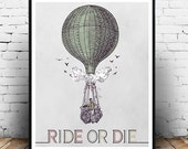 Ride or Die Vintage Hot Air Balloon 8x10 16x20 Home Decor Art Poster Print funny geek humor Digital PRINTABLE