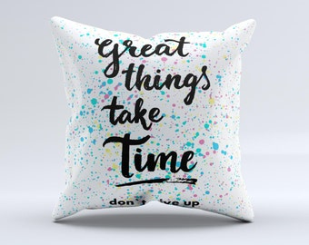 The Splattered Great Things Take Time ink-Fuzed Decorative Throw Pillow
