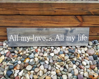 All My Love All My Life Sign, Wooden Sign, Wedding Signs, Love Signs, Romantic Signs, Anniversary Signs, Marriage Signs, Home Decor