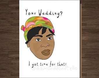 Funny Wedding Card, Your wedding? I got time for that, Congrats Wedding, Marriage, Friend's Wedding, Wedding Gift Card, Wedding Shower