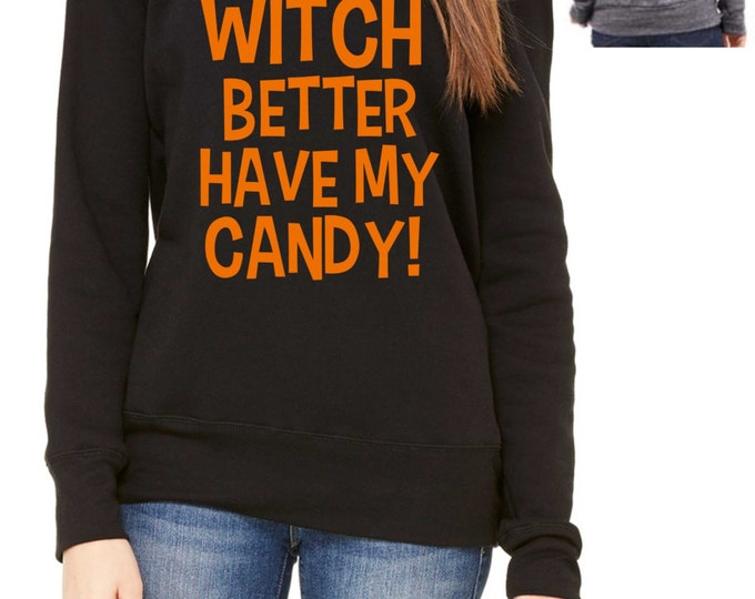 Witch Better Have My Candy Halloween Sweatshirt. Ladies funny Halloween oversized slouchy shirts , sweatshirt, off the shoulder, wide neck.