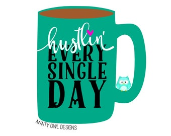 Hustlin' Every Single Day SVG - Hustlin' Cut File - Inspirational Quote - Every Day I'm Hustlin' - Cricut - Silhouette - Instant Download