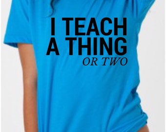 I teach a thing or two women's and men's T-shirt