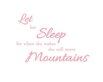 """Girl's Inspirational Quote """"Let Her Sleep For When She Wakes She Will Move Mountains"""" Pink Violet or Grey Print for Girls Room.Nursery Decor"""
