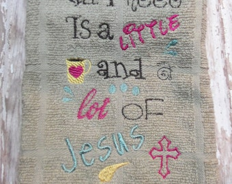 Tea/kitchen towel: All I need is a little coffee and a lot of Jesus.