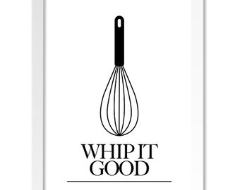 Whip It Good- Black and White Food Quote - Original Typography and Graphic Print