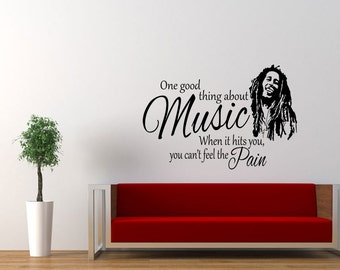 Bob Marley quote One good thing about music you can't feel the pain