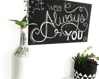 It was always you/ wedding sign/ wedding chalkboard/ chalkboard sign/ home decor/ wall decor/ Samdï (1)