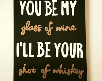 Customized / You Be My Glass Of Wine / I'll Be Your Shot Of Whiskey // Canvas Quote // Made to Order
