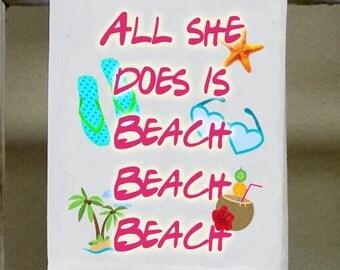 """Beach House Kitchen Towel,Dish Towel, """"All she does is beach beach beach"""", white tea towel"""