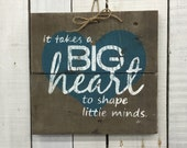 Teacher Appreciation Gift, Preschool Teacher Gift, Daycare Gift, Wood Sign For Teacher, It Take a Big Heart to Shape Little Minds