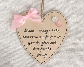 Mum... Today A Bride, Tomorrow A Wife, Forever Your Daughter And Best Friends For Life - Handmade Sentiment Quoted Wooden Heart