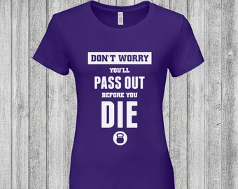 Workout T-Shirt, Don't Worry You'll Pass Out Before You Die, Fitness T-Shirt, Gym T-Shirt, Working Out Shirt, Fitness Shirt, Crossfit