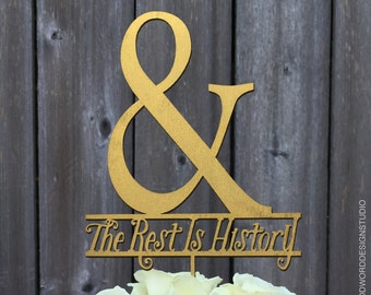Wedding Cake Topper: & the Rest is History, Ampersand, Gold Silver Rose Gold Rustic, Wedding Decor, Wedding Reception, Unique Cake Topper