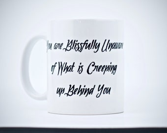 Creeping Up Behind You, Coffee Mug, Funny Coffee Cup, Humor Gift, Blissfully Unaware, Gift Ideas, Custom Mug, Collectible Coffee, Drinkware