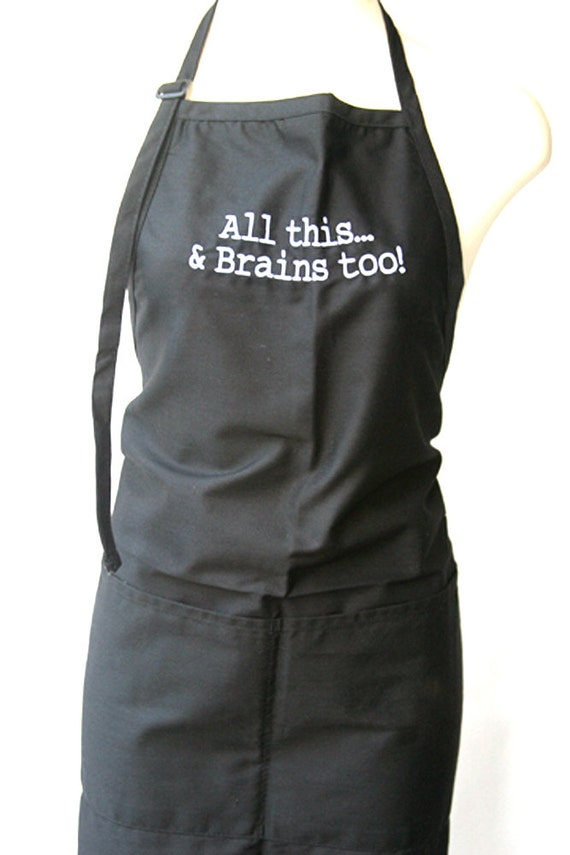 All this and Brains too! (Adult Apron) Available in colors too.