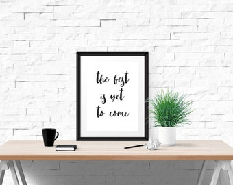 The Best is Yet to Come Poster - Motivational Quote Print Inspirational Saying Brush Script Typographic Minimalist Digital Printable Art