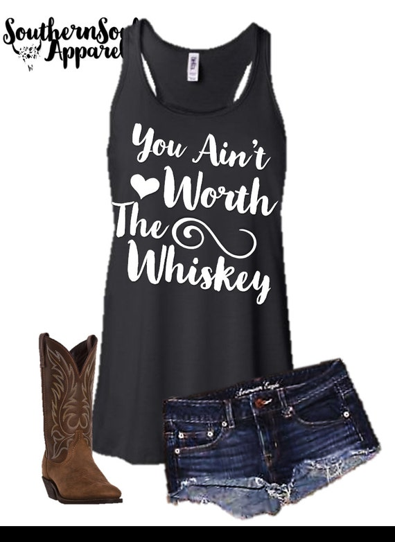 You Ain't Worth The Whiskey Flowy Racerback Tank Top, Country Tank Top, Southern Tank Top, Workout Tank Top