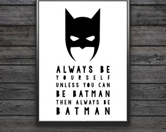 Always Be Yourself Unless You Can Be Batman Then Always Be Batman Print, Batman Art, Inspirational Quote, Modern Art, Digital Wall Print 3