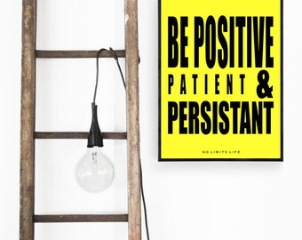 Be Positive Patient & Persistant - quote poster print - Fast Shipping