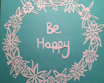 Papercut 'Be Happy' Hand drawn and hand cut
