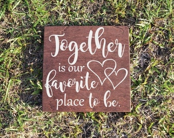 Together is our Favorite Place to be Cute Quote Sign - Wood Sign Art. Anniversary, Wedding Gift - Custom Made Choices Available
