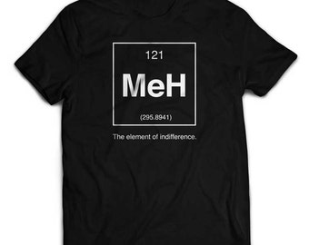 Meh The Element Of Indifference T-Shirt Funny Pun Shirt Humor Cute Tee