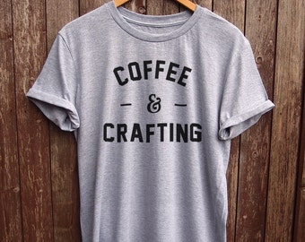 Women's Slogan T-Shirt, Coffee & Crafting, Funny Women's T Shirt, Craft Lover's Gift, Gift for Her, Coffee Lover Gift, Gift for Mom