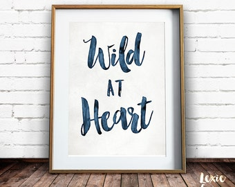 Wild At Heart, Quote Print, Wild At Heart Quote, Wild At Heart Print, Printable Quote, Printable Wall Art, Instant Download