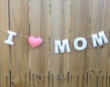 I Love Mom Banner - Mother's Day Banner - Felt banner - Happy Mother's Day -  Mothers Day Garland - Mothers Day Decor - Mother's Day