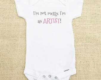 I'm not messy I'm an Artist- Funny Baby Onesie -Adorable Baby Shirt