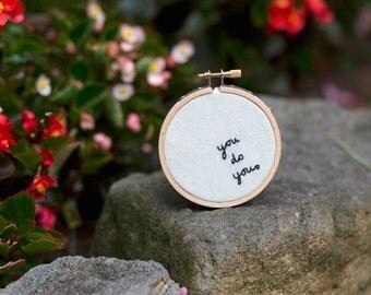You Do You Inspirational Quote Embroidery Hoop Art, Cursive handwriting, Modern Home Decor, Wall Decor, Original Unique Design.