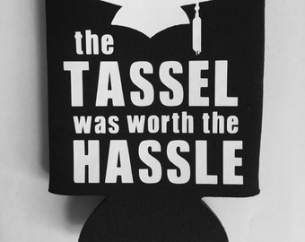 the Tassel was worth the Hassle - Graduation Can Cooler (customization available)