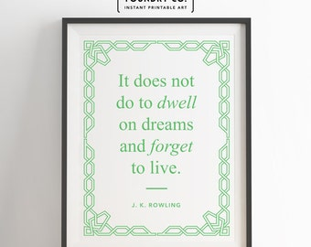 "JK Rowling - ""It does not do to dwell on dreams and forget to live."" Printable Inspirational Quote // Wall Decor - INSTANT DOWNLOAD Print"