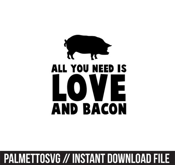 Download Love When You Need It Serious Quotes: All You Need Is Love And Bacon Svg Dxf File Instant Download