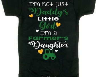 I'm not just Daddy's little girl I'm a farmers daughter onesie or shirt