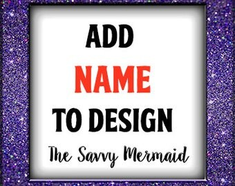 Add a Name (not monogram) to any design - Personalization - Custom