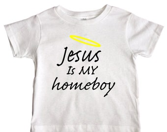 """Cute Boys """" Jesus Is My Homeboy """" Toddler Shirt - Funny Kids Clothings - Trendy Religious Shirts - Funny Saying Shirts - 95"""