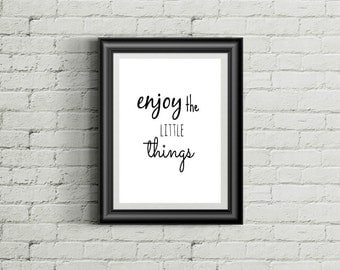 Enjoy the Little Things, Wall Art, Wall Quote, Inspirational Quote, Positive, Home Decor, Office Art, INSTANT DOWNLOAD, 8x10