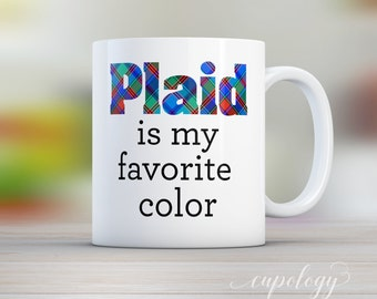 Plaid is my favorite color, Mug, Fathers Day Mug, Gift for Dad, Husband Gift, Dad Birthday Gift, Gift for Him, Funny Mug, Grandpa Gift