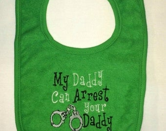 My Daddy can arrest your Daddy embroidered bib