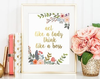Gold Office Decor, Act Like a Lady Think Like a Boss, Gold Floral Print, Faux Gold Foil, Gold Office Decor, Inspirational Print, Boss Quote