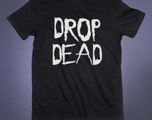 Drop Dead Slogan Tee Grunge Punk Emo Goth Creepy Cute Alternative Indie Tumblr T-shirt