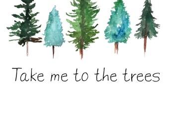 Take me to the trees - Watercolor pine trees art print