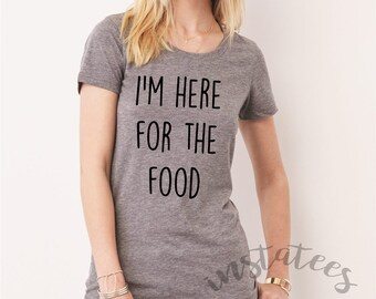 Funny I'm Here for the Food Grey Tumblr Style Top