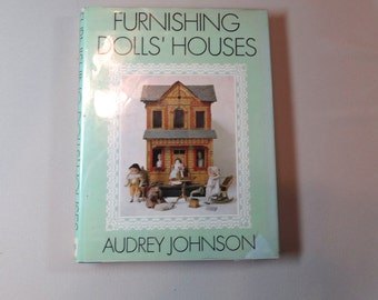 FURNISHING DOLLS' HOUSES by Audrey Johnson. 1975 dust jacket. Great illustrations. Excellent copy. Miniatures, dollhouse, furniture book.