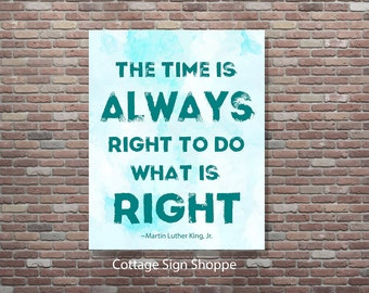 The Time Is Always Right,8 x 10, 11 x 14, 16 X 20, INSTANT DOWNLOAD,Martin Luther King Jr Quotes,Inspirational Quotes Inspirational Wall Art