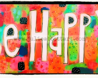 Be Happy #2- Print on Wood Canvas