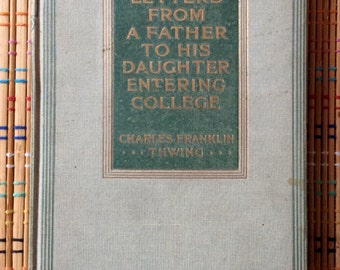Sweet Vintage Book:  Letters from a Father to his Daughter Entering College, 1913 R